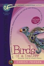 Birds of a Feather : Revised and Expanded Polymer Clay Projects - Christi Friesen