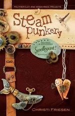Steampunkery : Revised and Updated Swellegant! Edition - Christi Friesen