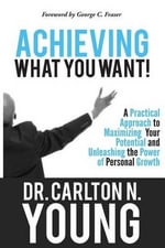 Achieving What You Want - Carlton N Young