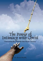 The Power of Intimacy with Christ : Overcoming the Obstacles That Hinder Intimacy - Sharon Mancha