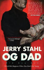 Old Guy Dad : Weird Shit Happens When You Don't Die Young - Jerry Stahl