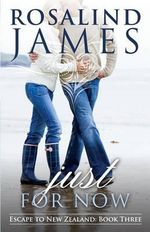 Just for Now : Escape to New Zealand Book Three - Rosalind James