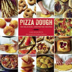 Pizza Dough : 100 Delicious, Unexpected Recipes - Gabi Moskowitz