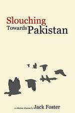 Slouching Towards Pakistan - Jack Foster