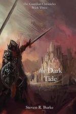 The Dark Tide (the Guardian Chronicles, #3) - Steven R Burke