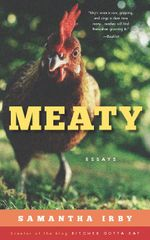 Meaty : Essays by Samantha Irby, Creator of the Blog Bitchesgottaeat - Samantha Irby