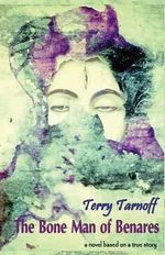 The Bone Man of Benares - Terry Tarnoff