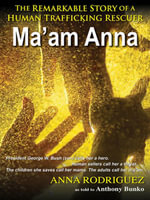 Ma'am Anna : The Remarkable Story of a Human Trafficking Rescuer - Anthony Bunko