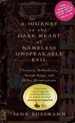 A Journey to the Dark Heart of Nameless Unspeakable Evil : Charities, Hollywood, Joseph Kony, and Other Abominations - Jane Bussmann