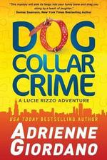 Dog Collar Crime : A Lucie Rizzo Adventure - Adrienne Giordano
