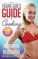 The Figure Girl's Guide to Cooking : 150 Smoothie Recipes Including Smoothies for Weigh... - Miranda Hubbard