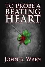 To Probe a Beating Heart - John B Wren