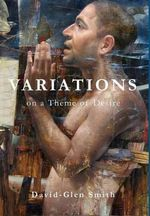 Variations on a Theme of Desire - David Glen Smith