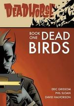 Deadhorse, Book One : Dead Birds - Eric S Grissom