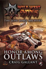 Wild West Exodus : The Jesse James Archives Honor Among Outlaws - Craig Gallant