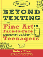 Beyond Texting : The Fine Art of Face-To-Face Communication for Teenagers - Debra Fine