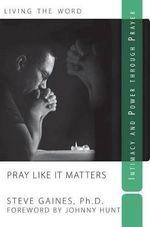 Pray Like It Matters - Steve Gaines