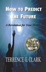 How to Predict the Future - Terrence Gene Clark