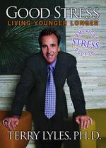 Good Stress : Living Younger Longer - Terry Lyles Ph. D.