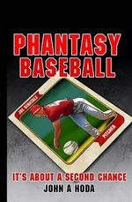 Phantasy Baseball : It's about a Second Chance - MR John Andrew Hoda