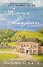 Return to Longbourn : The Next Chapter in the Continuing Story of Jane Austen's Pride and Prejudice - Shannon Winslow