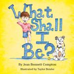 What Shall I Be? - Jean Bennett Compton