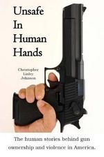 Unsafe in Human Hands : A Personal Journey Through Violence in the Great L... - MR Christopher Linley Johnson