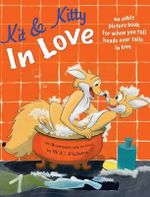 Kit and Kitty in Love : Thoughts on Life, Death, and Other Inconveniences - W C Fielstra