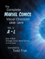 The Complete Marvel Comics Visual Checklist 1939-1979 Volume I : A - L