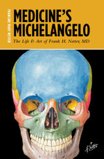 Medicine's Michelangelo : The Life & Art of Frank H. Netter, MD - Francine Mary Netter