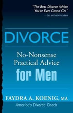 Divorce : No-Nonsense Practical Advice for Men/Women - Faydra Koenig