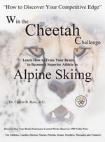 Win the Cheetah Challenge - Learn How to Train Your Brain to Become a Superior Athlete in Alpine Skiing - Calvin B Ross