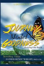 Journey Model Goodness : Seeking Our Truth - Esther Renee' Wright