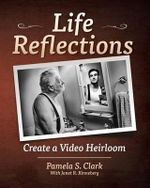 Life Reflections : Create a Video Heirloom - Pamela S Clark