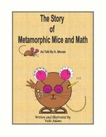 The Story of Metamorphic Mice and Math as Told by A. Mouse - Vicki R Adams