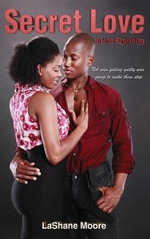 Secret Love : In the Beginning - Lashane Moore