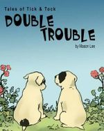 Tales of Tick & Tock : Double Trouble - Mason Lee