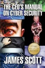 The CEO's Manual on Cyber Security - James Scott