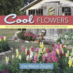 Cool Flowers : How to Grow and Enjoy Long-Blooming Hardy Annual Flowers Using Cool Weather Techniques - Lisa Mason Ziegler