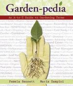 Garden-Pedia : An A-To-Z Guide to Gardening Terms - Maria Zampini