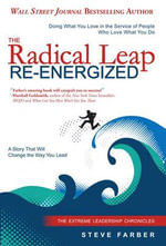 The Radical Leap Re-Energized : Doing What You Love in the Service of People Who Love What You Do - Steve Farber