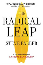 The Radical Leap : A Personal Lesson in Extreme Leadership - Steve Farber