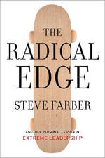 The Radical Edge : Another Personal Lesson in Extreme Leadership - Steve Farber