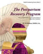 The Postpartum Recovery Program : How to Rejuvenate Your Hormones, Body, & Mind After Childbirth - Dr Lia G Andrews
