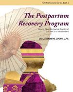 The Postpartum Recovery Program : How to Adapt the Ancient Practice of Zuo Yue Zi to Your Patients - Dr Lia G Andrews