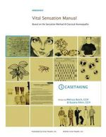 Vital Sensation Manual Unit 1 : Casetaking in Homeopathy: Based on the Sensation Method & Classical Homeopathy - Melissa Burch