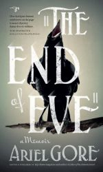 The End of Eve : A Memoir - Ariel Gore