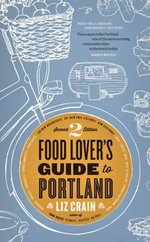 Food Lover's Guide to Portland - Liz Crain