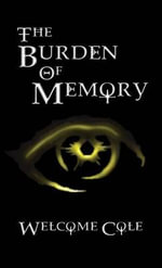 The Burden of Memory - Welcome Cole