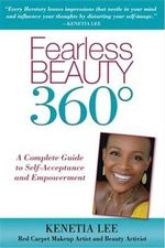 Fearless Beauty 360 : A Complete Guide to Self Acceptance and Empowerment - Kenetia Lee